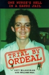 Trial by Ordeal: One Nurse s Hell in a Saudi Jail
